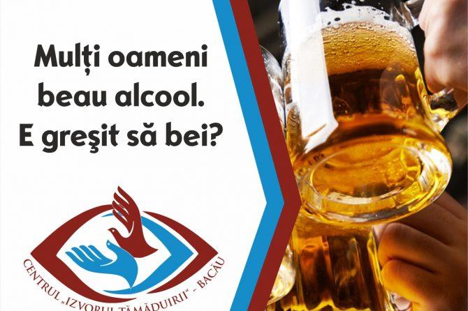 Mulţi oameni beau alcool. E greşit să bei?