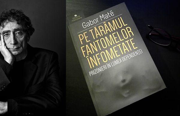 """Cartea de week-end: """"Pe tărâmul fantomelor înfometate. Prizonieri în lumea dependenţei"""" de Gabor Mate"""