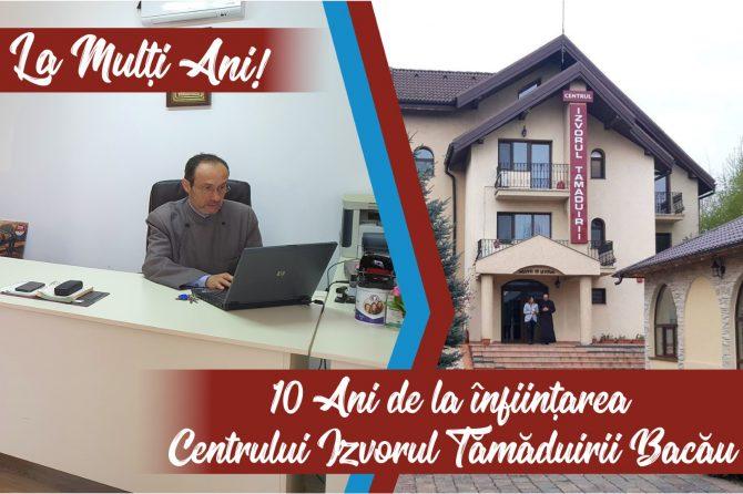 """10 ANI DE LA ÎNFIINȚAREA CENTRULUI """"IZVORUL TĂMĂDUIRII"""" BACĂU"""